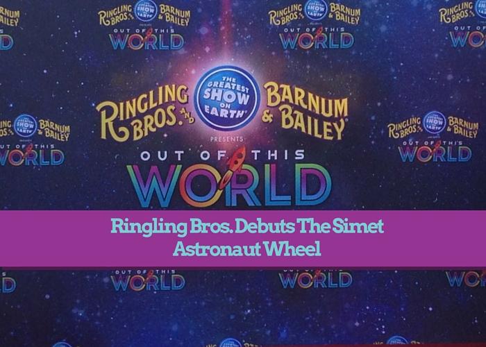 Ringling Bros Debuts The New Simet Astronaut Wheel